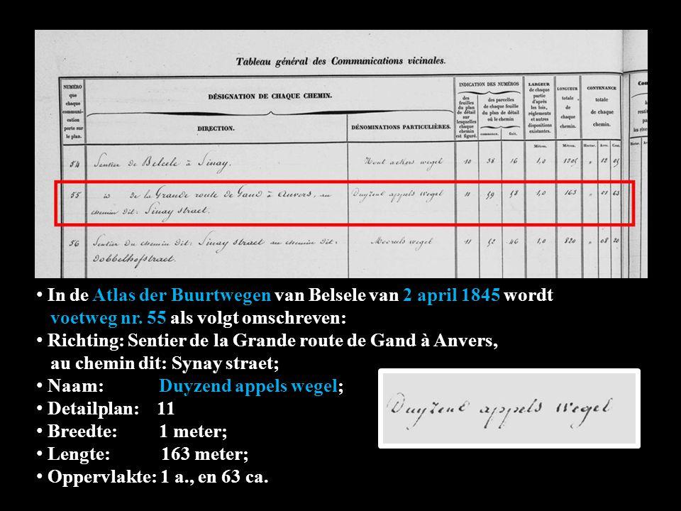 In de Atlas der Buurtwegen van Belsele van 2 april 1845 wordt wordt voetweg nr. 55 als volgt omschreven: Richting: Sentier de la Grande route de Gand