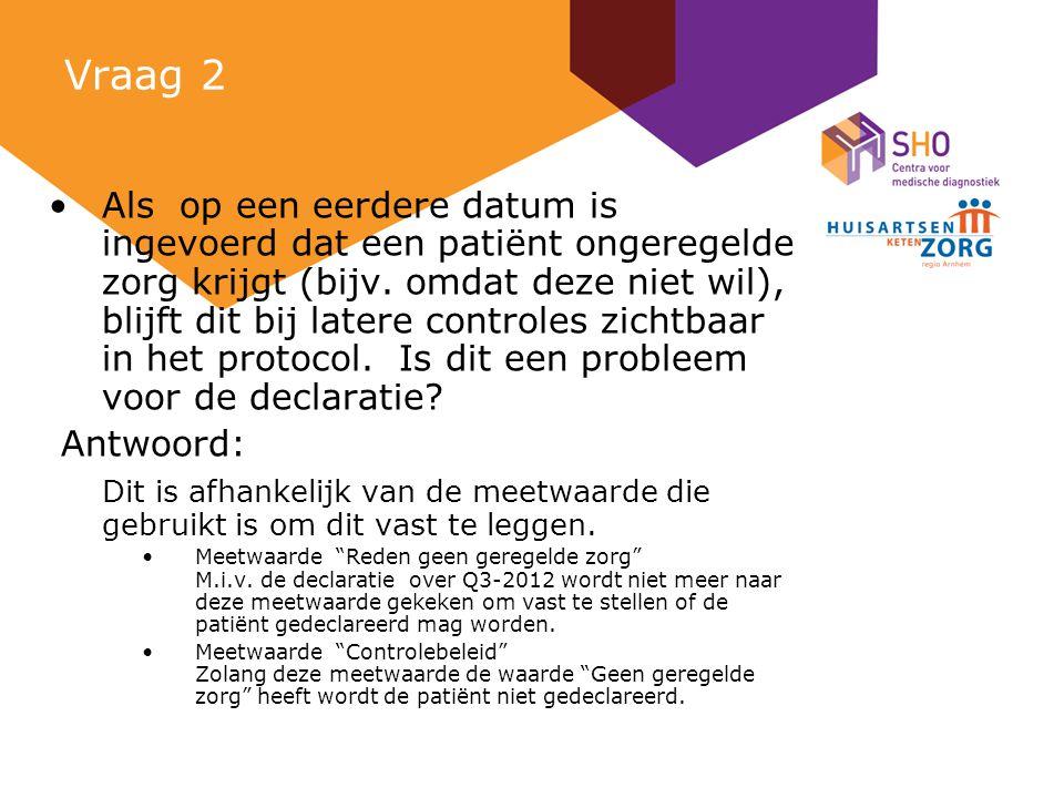 Vraag 2 Als op een eerdere datum is ingevoerd dat een patiënt ongeregelde zorg krijgt (bijv.