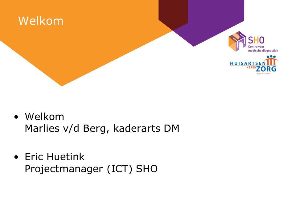 Welkom Welkom Marlies v/d Berg, kaderarts DM Eric Huetink Projectmanager (ICT) SHO