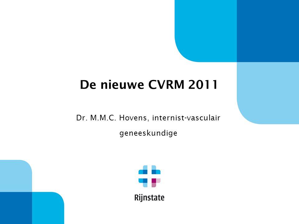De nieuwe CVRM 2011 Dr. M.M.C. Hovens, internist-vasculair geneeskundige
