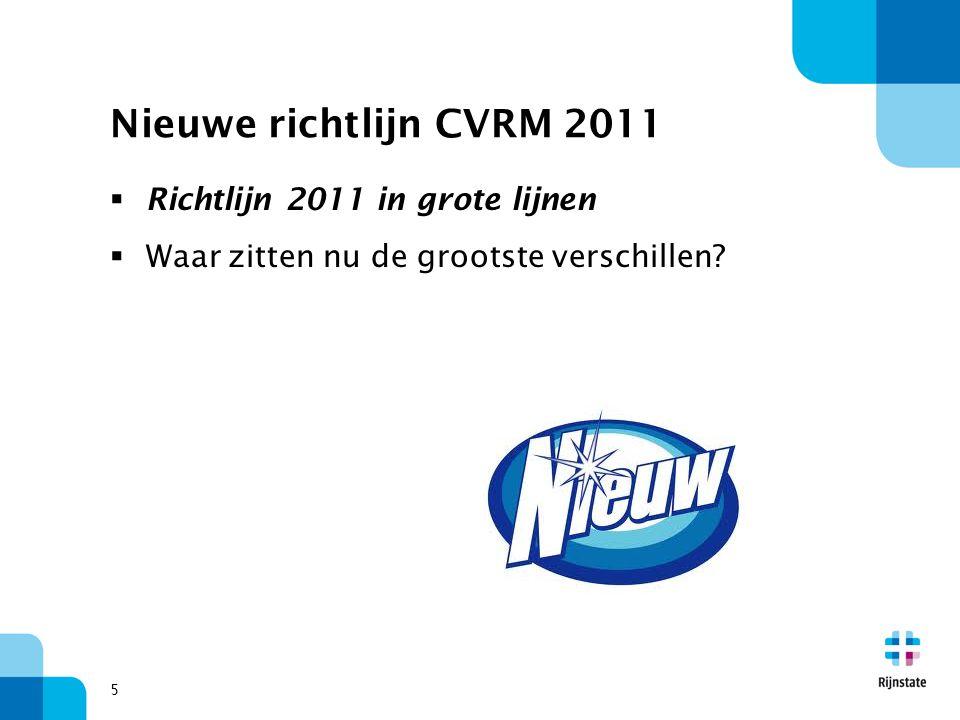 5 Nieuwe richtlijn CVRM 2011  Richtlijn 2011 in grote lijnen  Waar zitten nu de grootste verschillen?