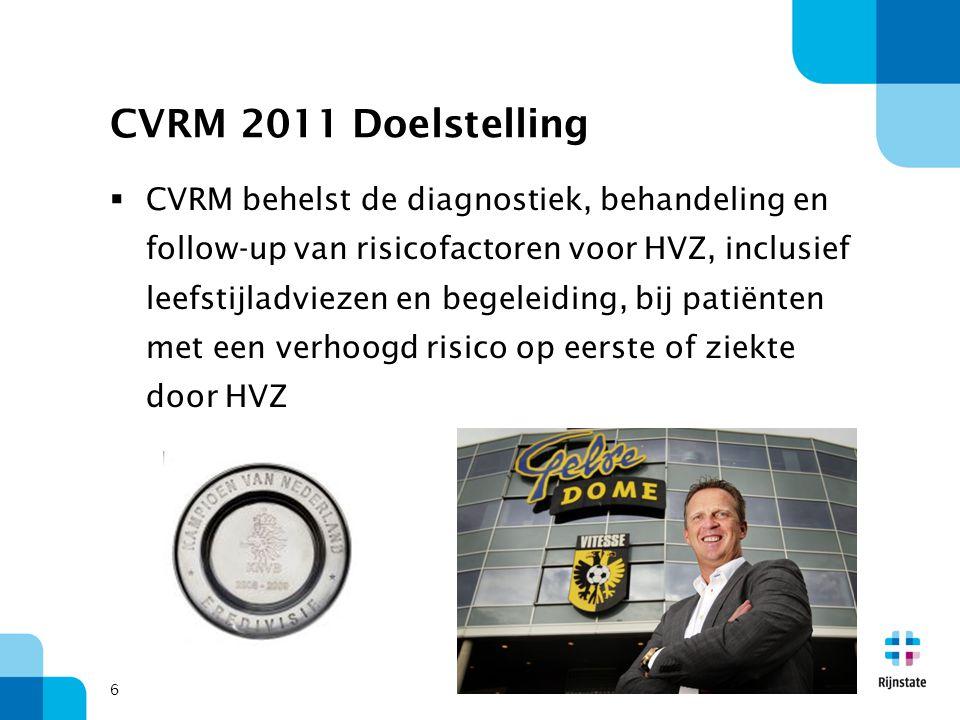 6 CVRM 2011 Doelstelling  CVRM behelst de diagnostiek, behandeling en follow-up van risicofactoren voor HVZ, inclusief leefstijladviezen en begeleidi