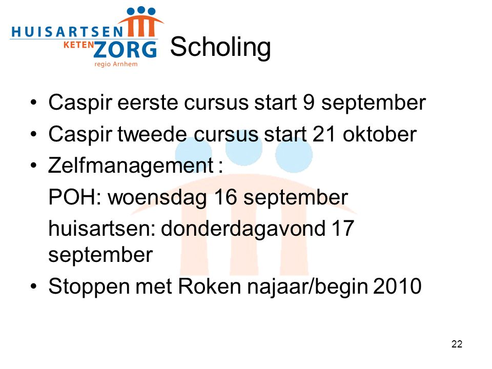 22 Scholing Caspir eerste cursus start 9 september Caspir tweede cursus start 21 oktober Zelfmanagement : POH: woensdag 16 september huisartsen: donde