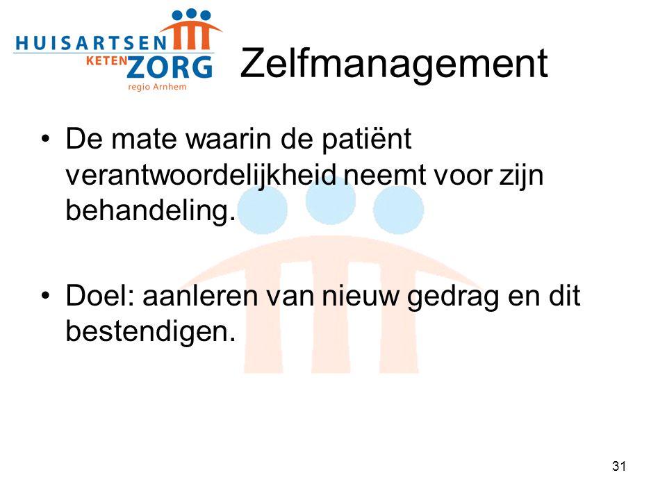 31 Zelfmanagement De mate waarin de patiënt verantwoordelijkheid neemt voor zijn behandeling. Doel: aanleren van nieuw gedrag en dit bestendigen.