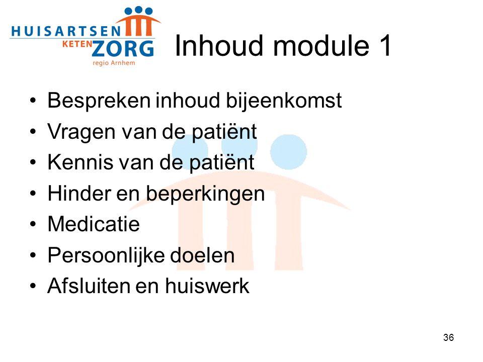 36 Inhoud module 1 Bespreken inhoud bijeenkomst Vragen van de patiënt Kennis van de patiënt Hinder en beperkingen Medicatie Persoonlijke doelen Afslui