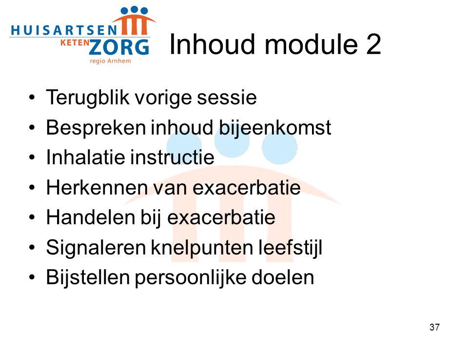 37 Inhoud module 2 Terugblik vorige sessie Bespreken inhoud bijeenkomst Inhalatie instructie Herkennen van exacerbatie Handelen bij exacerbatie Signal