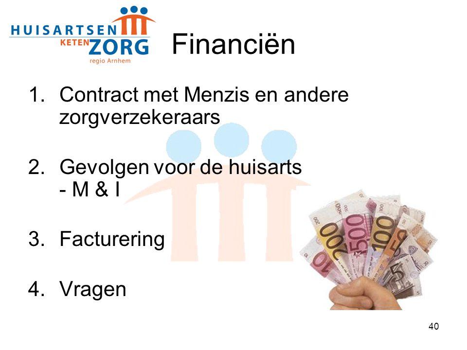 40 Financiën 1.Contract met Menzis en andere zorgverzekeraars 2.Gevolgen voor de huisarts - M & I 3.Facturering 4.Vragen
