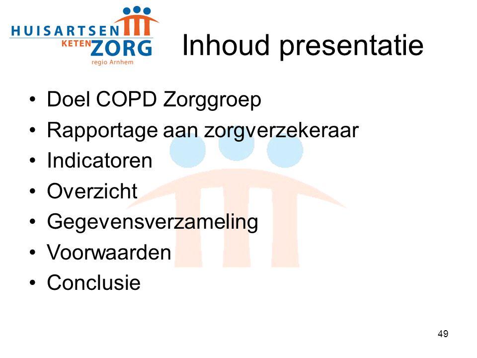 49 Inhoud presentatie Doel COPD Zorggroep Rapportage aan zorgverzekeraar Indicatoren Overzicht Gegevensverzameling Voorwaarden Conclusie