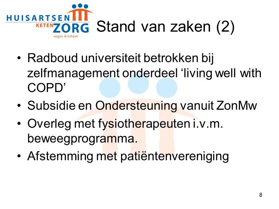 8 Stand van zaken (2) Radboud universiteit betrokken bij zelfmanagement onderdeel 'living well with COPD' Subsidie en Ondersteuning vanuit ZonMw Overl