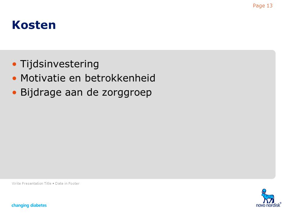 Write Presentation Title Date in Footer Page 13 Kosten Tijdsinvestering Motivatie en betrokkenheid Bijdrage aan de zorggroep
