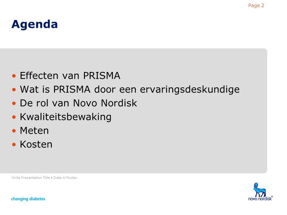 Write Presentation Title Date in Footer Page 2 Agenda Effecten van PRISMA Wat is PRISMA door een ervaringsdeskundige De rol van Novo Nordisk Kwaliteitsbewaking Meten Kosten