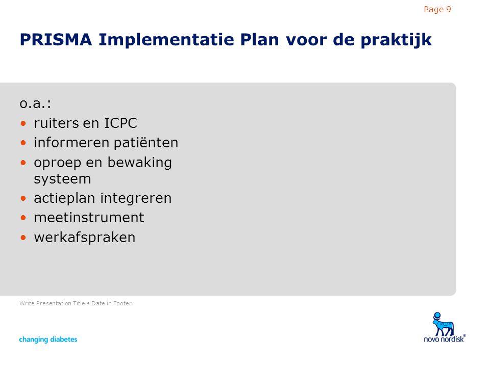 Write Presentation Title Date in Footer Page 9 PRISMA Implementatie Plan voor de praktijk o.a.: ruiters en ICPC informeren patiënten oproep en bewaking systeem actieplan integreren meetinstrument werkafspraken