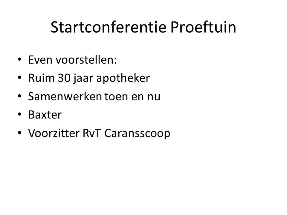 Startconferentie Proeftuin Even voorstellen: Ruim 30 jaar apotheker Samenwerken toen en nu Baxter Voorzitter RvT Caransscoop