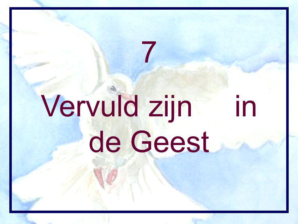 7 Vervuld zijn in de Geest