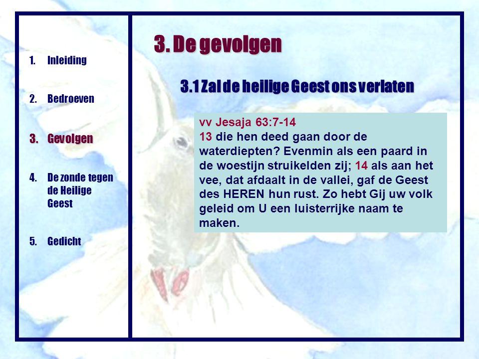 3. De gevolgen 3.1 Zal de heilige Geest ons verlaten 1.Inleiding 2. Bedroeven 3. Gevolgen 4. De zonde tegen de Heilige Geest 5. Gedicht vv Jesaja 63:7