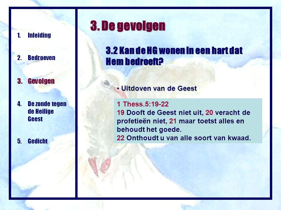 3. De gevolgen 3.2 Kan de HG wonen in een hart dat Hem bedroeft? 1.Inleiding 2. Bedroeven 3. Gevolgen 4. De zonde tegen de Heilige Geest 5. Gedicht 1