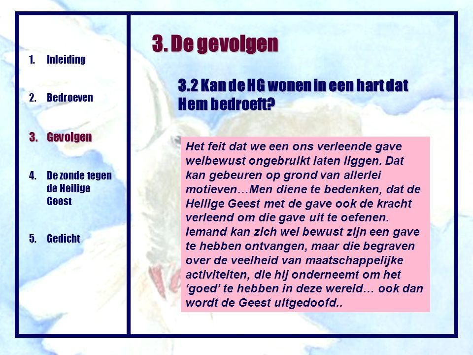 3. De gevolgen 3.2 Kan de HG wonen in een hart dat Hem bedroeft? 1.Inleiding 2. Bedroeven 3. Gevolgen 4. De zonde tegen de Heilige Geest 5. Gedicht He