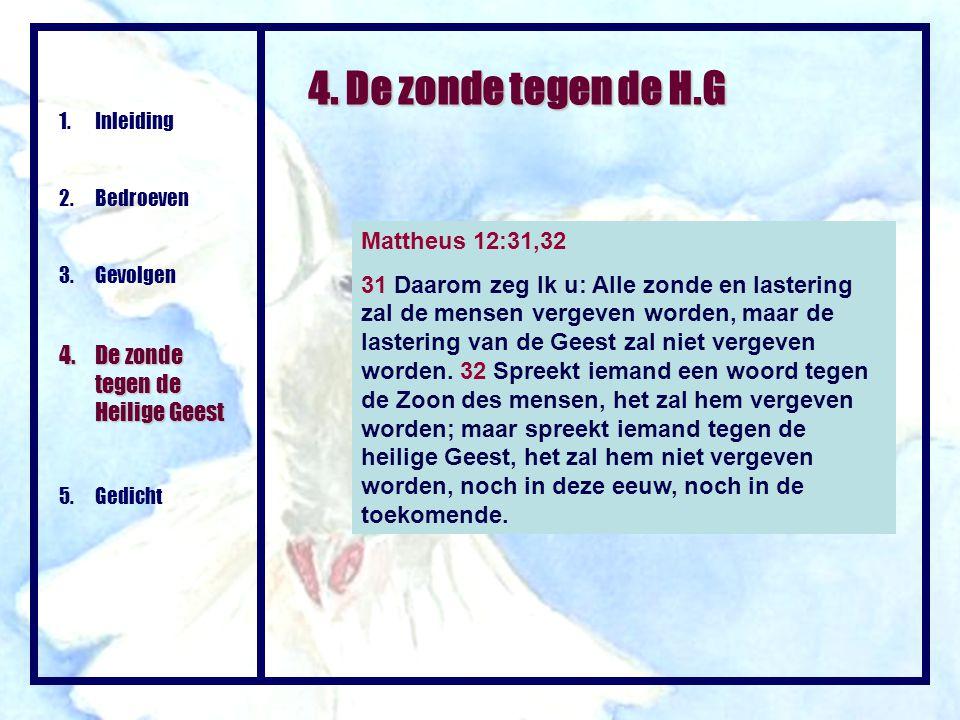 4. De zonde tegen de H.G Mattheus 12:31,32 31 Daarom zeg Ik u: Alle zonde en lastering zal de mensen vergeven worden, maar de lastering van de Geest z