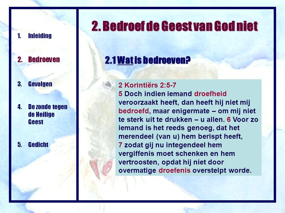 2. Bedroef de Geest van God niet 1.Inleiding 2. Bedroeven 3. Gevolgen 4. De zonde tegen de Heilige Geest 5. Gedicht 2.1 Wat is bedroeven? 2 Korintiërs