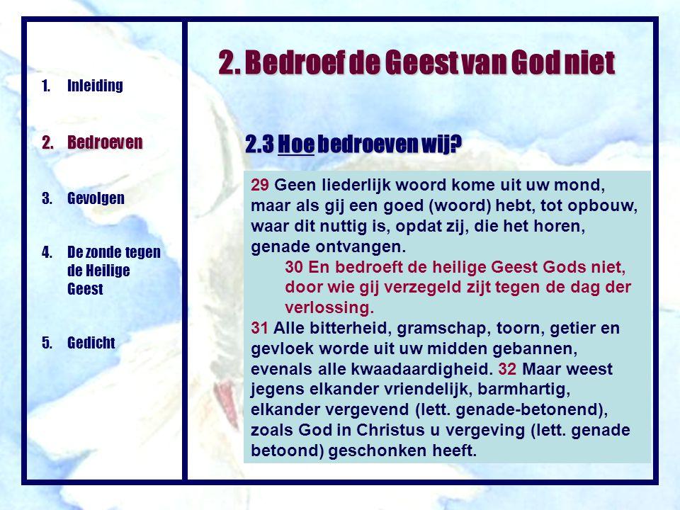 2. Bedroef de Geest van God niet 1.Inleiding 2. Bedroeven 3. Gevolgen 4. De zonde tegen de Heilige Geest 5. Gedicht 2.3 Hoe bedroeven wij? 29 Geen lie
