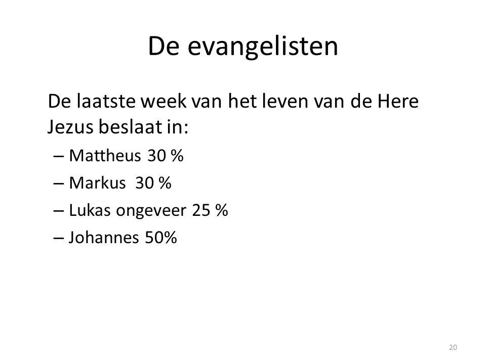 De evangelisten De laatste week van het leven van de Here Jezus beslaat in: – Mattheus 30 % – Markus 30 % – Lukas ongeveer 25 % – Johannes 50% 20