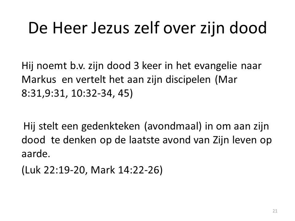De Heer Jezus zelf over zijn dood Hij noemt b.v. zijn dood 3 keer in het evangelie naar Markus en vertelt het aan zijn discipelen (Mar 8:31,9:31, 10:3