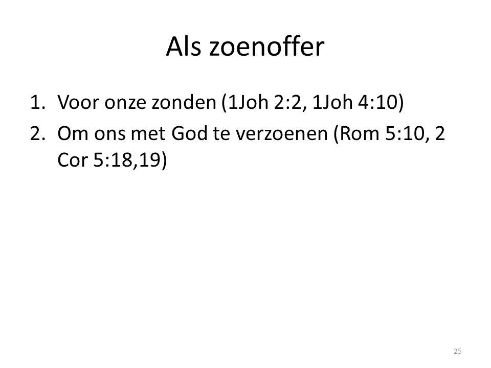 Als zoenoffer 1.Voor onze zonden (1Joh 2:2, 1Joh 4:10) 2.Om ons met God te verzoenen (Rom 5:10, 2 Cor 5:18,19) 25
