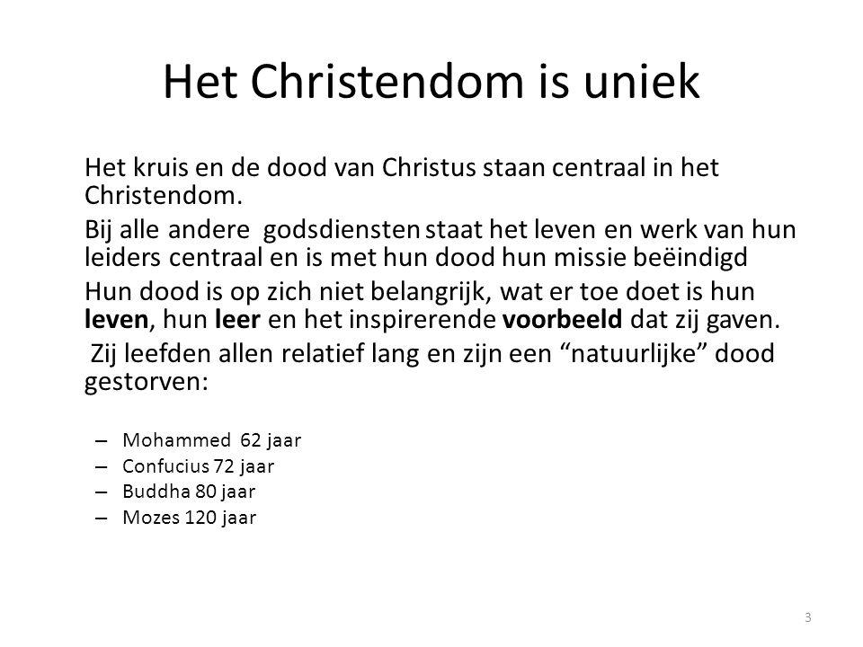 Het Christendom is uniek Het kruis en de dood van Christus staan centraal in het Christendom. Bij alle andere godsdiensten staat het leven en werk van
