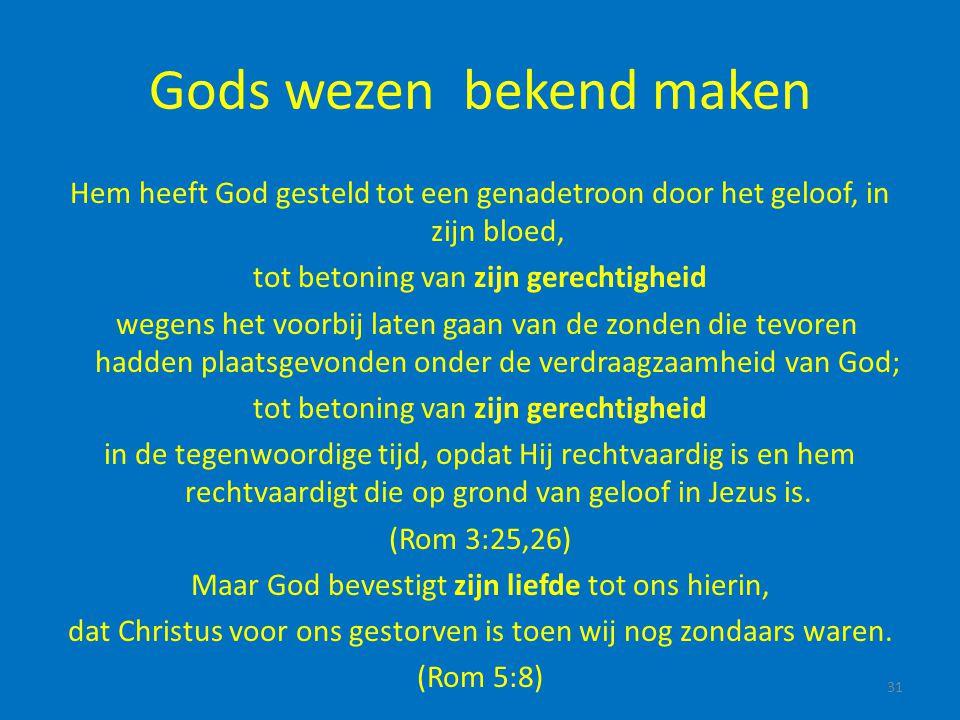 Gods wezen bekend maken Hem heeft God gesteld tot een genadetroon door het geloof, in zijn bloed, tot betoning van zijn gerechtigheid wegens het voorb