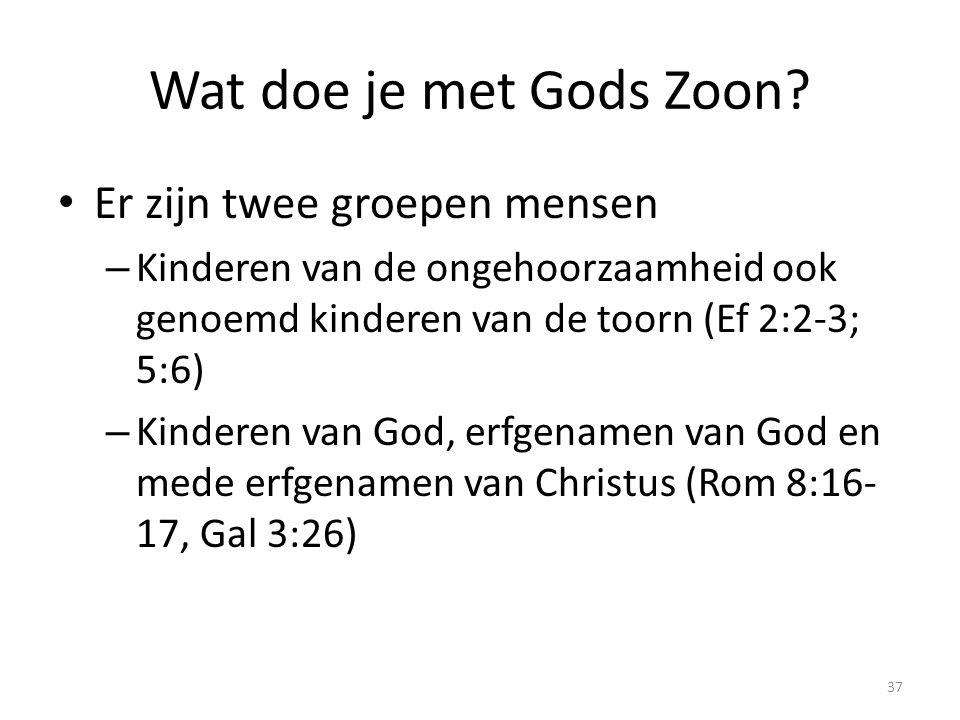 Wat doe je met Gods Zoon? Er zijn twee groepen mensen – Kinderen van de ongehoorzaamheid ook genoemd kinderen van de toorn (Ef 2:2-3; 5:6) – Kinderen