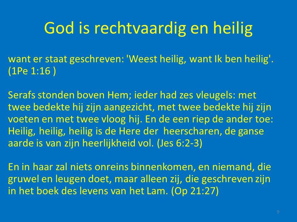 God is rechtvaardig en heilig want er staat geschreven: 'Weest heilig, want Ik ben heilig'. (1Pe 1:16 ) Serafs stonden boven Hem; ieder had zes vleuge