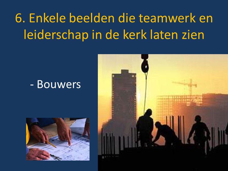 6. Enkele beelden die teamwerk en leiderschap in de kerk laten zien - Bouwers