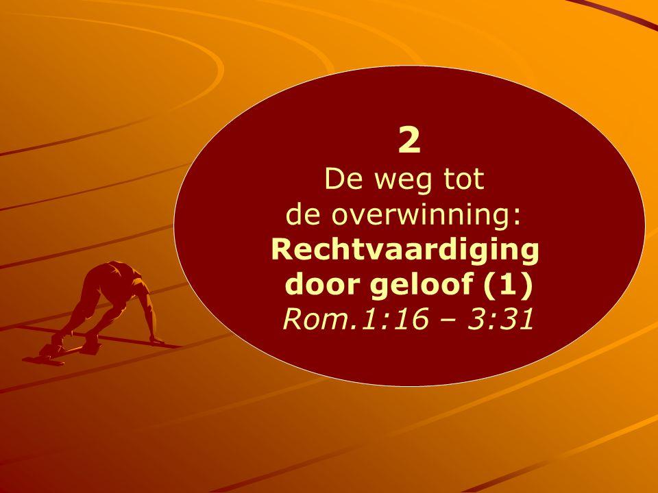 2 De weg tot de overwinning: Rechtvaardiging door geloof (1) Rom.1:16 – 3:31