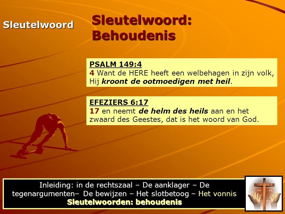 Sleutelwoord: Behoudenis Sleutelwoord PSALM 149:4 4 Want de HERE heeft een welbehagen in zijn volk, Hij kroont de ootmoedigen met heil. EFEZIERS 6:17