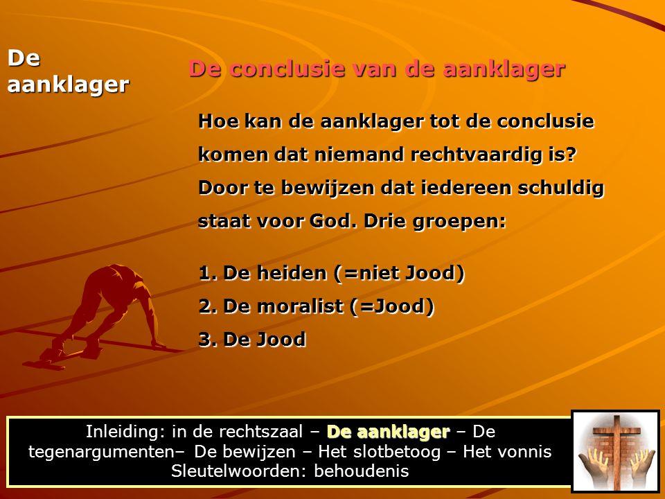 Hoe kan de aanklager tot de conclusie komen dat niemand rechtvaardig is? Door te bewijzen dat iedereen schuldig staat voor God. Drie groepen: De aankl