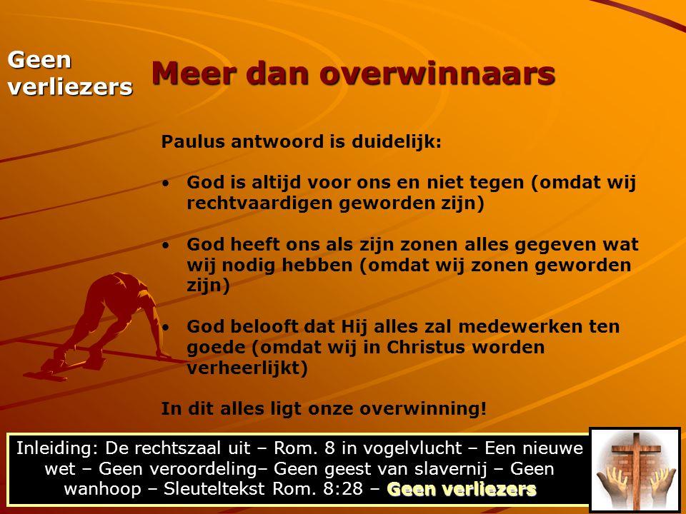 Meer dan overwinnaars Geen verliezers Paulus antwoord is duidelijk: God is altijd voor ons en niet tegen (omdat wij rechtvaardigen geworden zijn) God