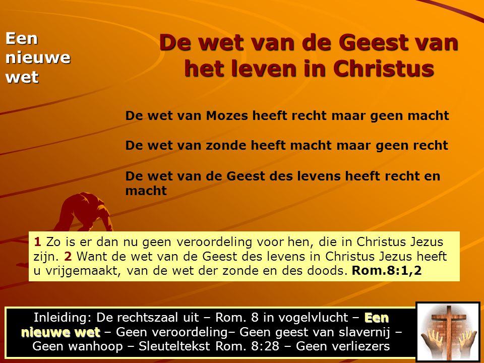 De wet van de Geest van het leven in Christus Een nieuwe wet Een nieuwe wet Inleiding: De rechtszaal uit – Rom. 8 in vogelvlucht – Een nieuwe wet – Ge