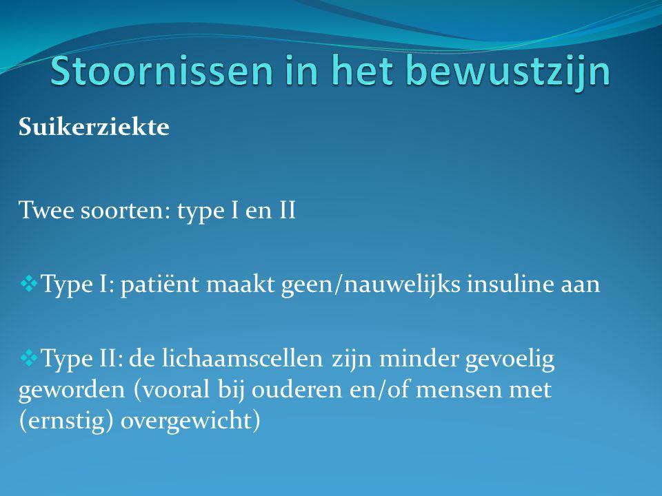 Suikerziekte Twee soorten: type I en II  Type I: patiënt maakt geen/nauwelijks insuline aan  Type II: de lichaamscellen zijn minder gevoelig geworden (vooral bij ouderen en/of mensen met (ernstig) overgewicht)