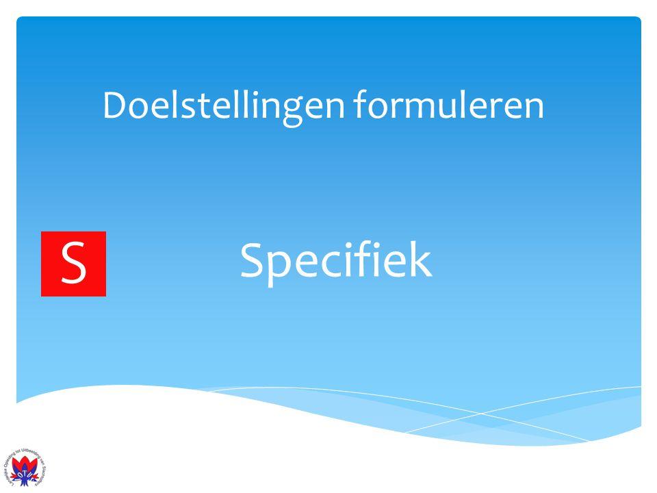 Doelstellingen formuleren Slechte voorbeelden Ik wil een leuke baan (niet specifiek, niet meetbaar, niet tijdgebonden) We worden de beste studiekring van Nederland (niet meetbaar, niet tijdgebonden) Om meer LOTUS slachtoffers te krijgen moeten meer mensen hun EHBO-diploma gaan halen