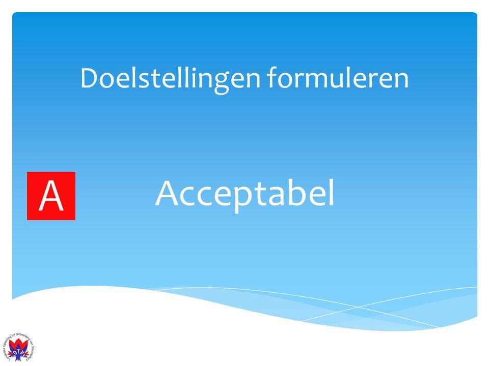 Doelstellingen formuleren Acceptabel