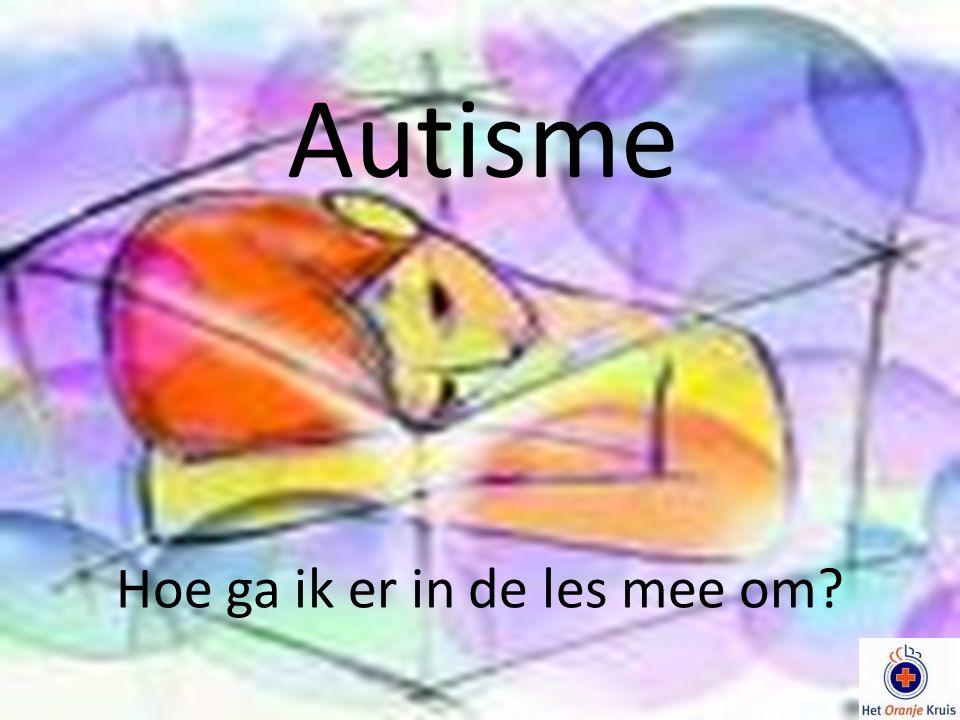 Autisme Hoe ga ik er in de les mee om?
