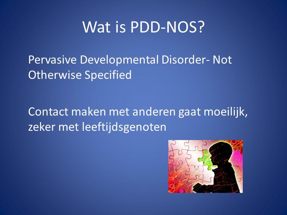 Wat is PDD-NOS? Pervasive Developmental Disorder- Not Otherwise Specified Contact maken met anderen gaat moeilijk, zeker met leeftijdsgenoten