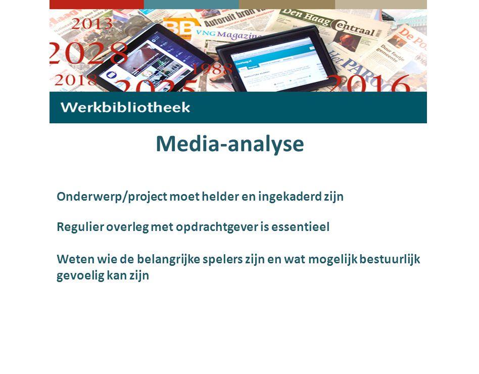 Media-analyse Regulier overleg met opdrachtgever is essentieel Onderwerp/project moet helder en ingekaderd zijn Weten wie de belangrijke spelers zijn en wat mogelijk bestuurlijk gevoelig kan zijn