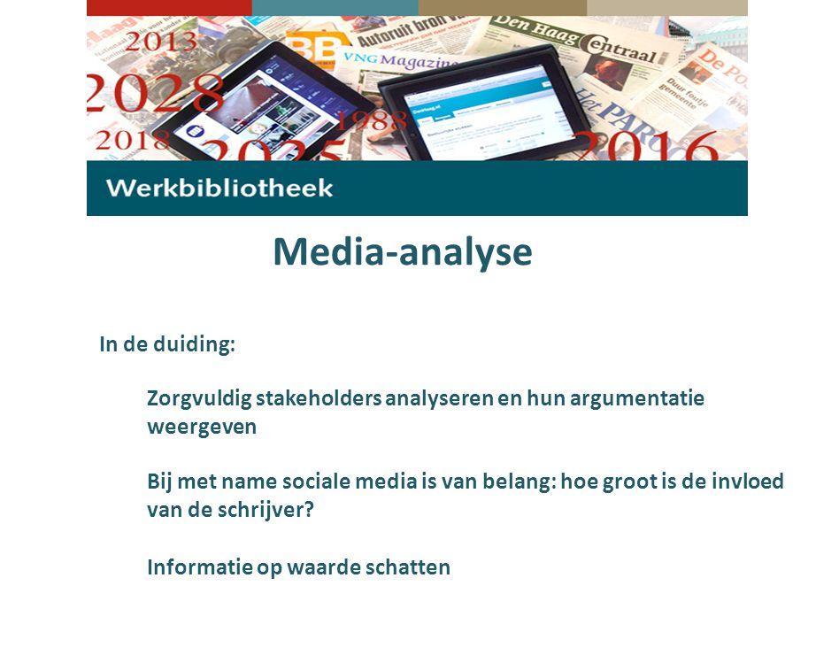 Media-analyse Zorgvuldig stakeholders analyseren en hun argumentatie weergeven In de duiding: Bij met name sociale media is van belang: hoe groot is de invloed van de schrijver.