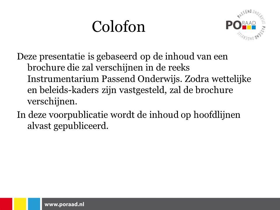 Colofon Deze presentatie is gebaseerd op de inhoud van een brochure die zal verschijnen in de reeks Instrumentarium Passend Onderwijs.