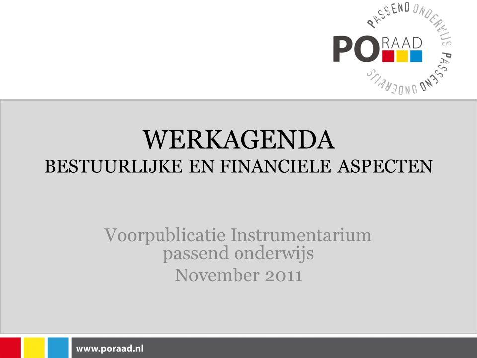 WERKAGENDA BESTUURLIJKE EN FINANCIELE ASPECTEN Voorpublicatie Instrumentarium passend onderwijs November 2011