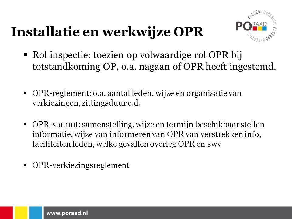 Installatie en werkwijze OPR  Rol inspectie: toezien op volwaardige rol OPR bij totstandkoming OP, o.a.