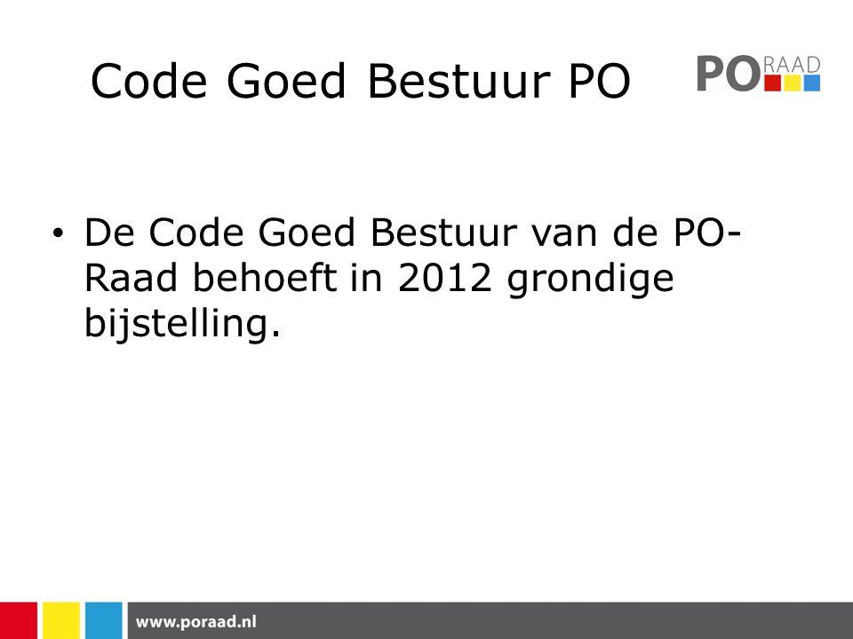 Code Goed Bestuur PO De Code Goed Bestuur van de PO- Raad behoeft in 2012 grondige bijstelling.