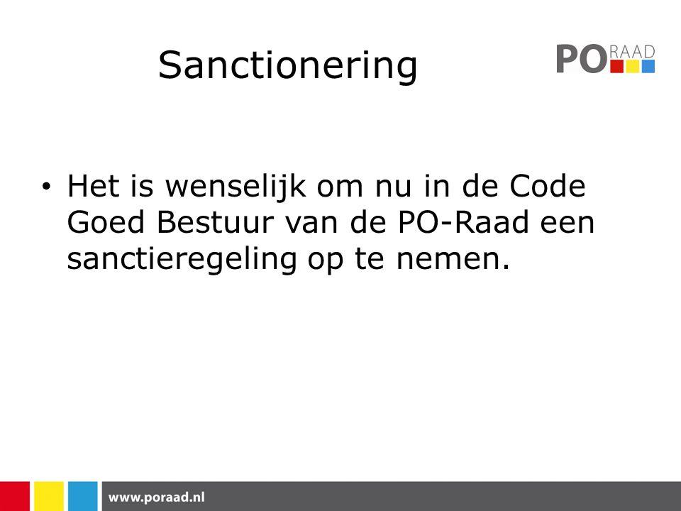 Sanctionering Het is wenselijk om nu in de Code Goed Bestuur van de PO-Raad een sanctieregeling op te nemen.