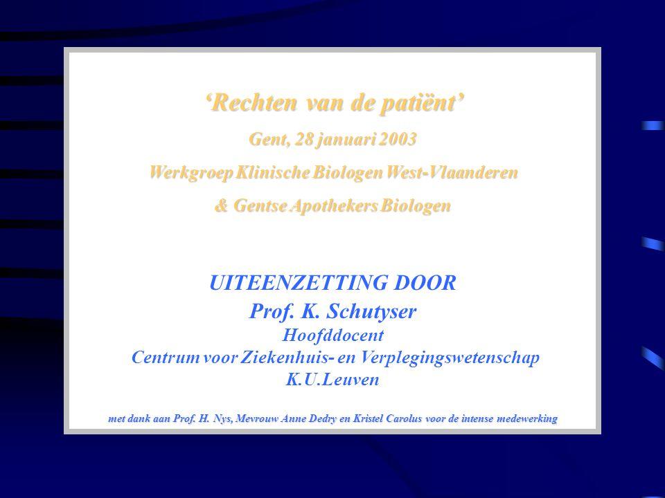 'Rechten van de patiënt' Gent, 28 januari 2003 Werkgroep Klinische Biologen West-Vlaanderen & Gentse Apothekers Biologen UITEENZETTING DOOR Prof.